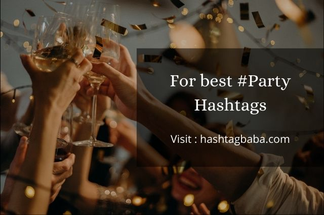 Hashtags for Party By hashtagbaba.com