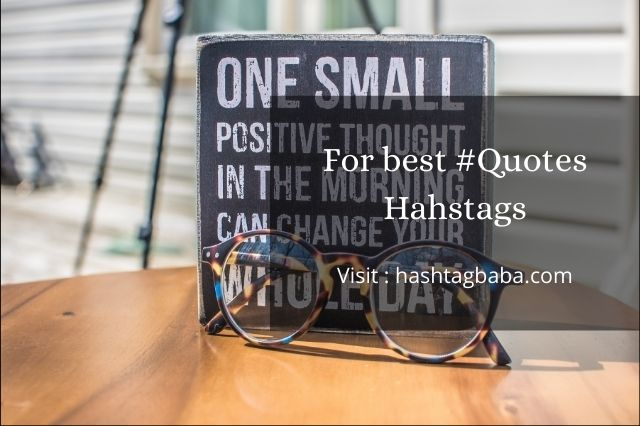 Quotes hashtags for Instagram, TikTok, Twitter, Pintrest, and Snapchat